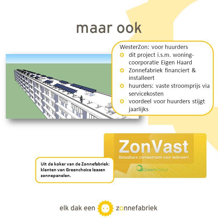 maar ook WesterZon: voor huurders dit project i.s.m. woning- coorporatie Eigen Haard Zonnefabriek financiert & installeert huurders: vaste stroomprijs