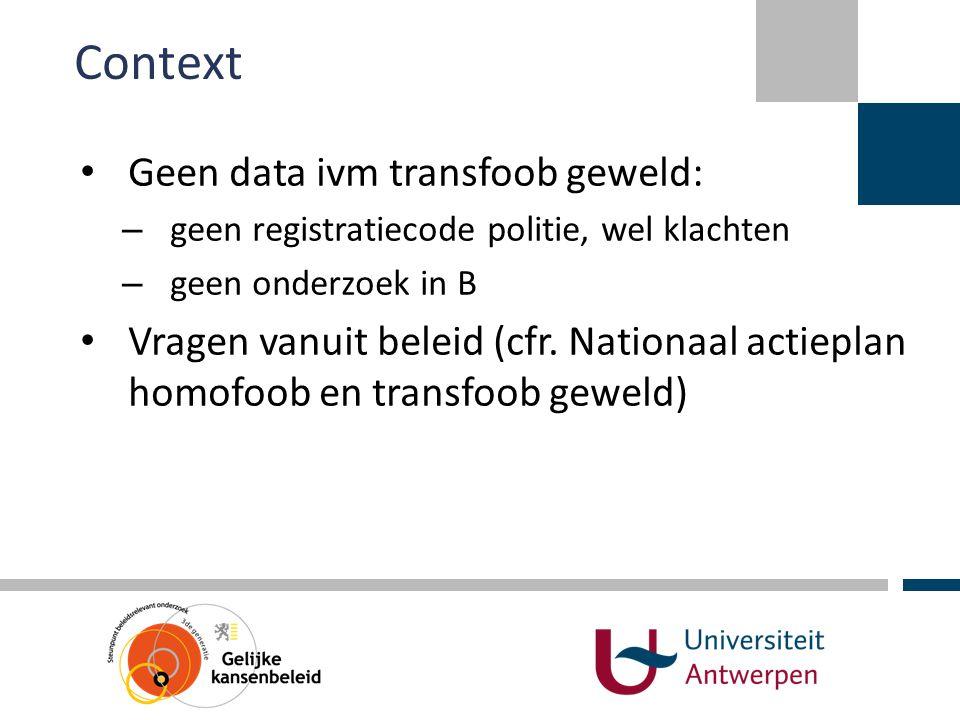 Context • Geen data ivm transfoob geweld: – geen registratiecode politie, wel klachten – geen onderzoek in B • Vragen vanuit beleid (cfr. Nationaal ac