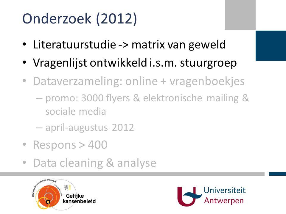 Onderzoek (2012) • Literatuurstudie -> matrix van geweld • Vragenlijst ontwikkeld i.s.m. stuurgroep • Dataverzameling: online + vragenboekjes – promo: