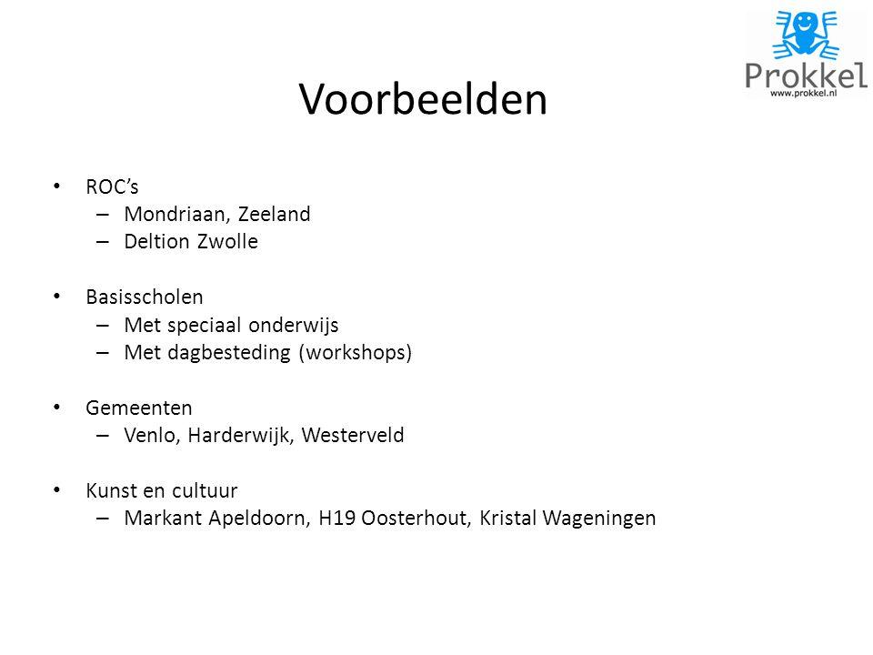 Voorbeelden • ROC's – Mondriaan, Zeeland – Deltion Zwolle • Basisscholen – Met speciaal onderwijs – Met dagbesteding (workshops) • Gemeenten – Venlo, Harderwijk, Westerveld • Kunst en cultuur – Markant Apeldoorn, H19 Oosterhout, Kristal Wageningen