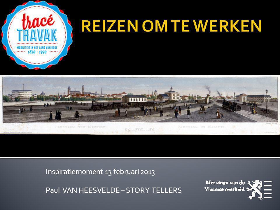 Inspiratiemoment 13 februari 2013 Paul VAN HEESVELDE – STORY TELLERS