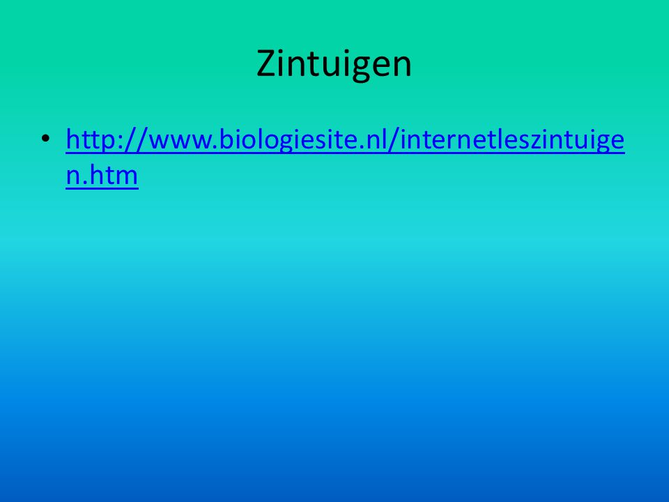 Zintuigen • http://www.biologiesite.nl/internetleszintuige n.htm http://www.biologiesite.nl/internetleszintuige n.htm