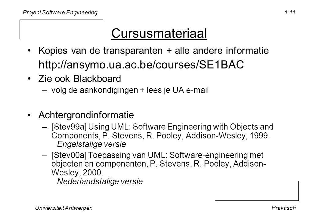 Project Software Engineering Universiteit AntwerpenPraktisch 1.11 Cursusmateriaal •Kopies van de transparanten + alle andere informatie http://ansymo.