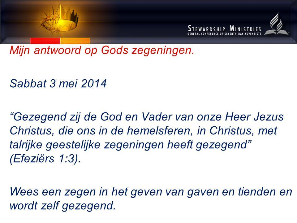 """Mijn antwoord op Gods zegeningen. Sabbat 3 mei 2014 """"Gezegend zij de God en Vader van onze Heer Jezus Christus, die ons in de hemelsferen, in Christus"""