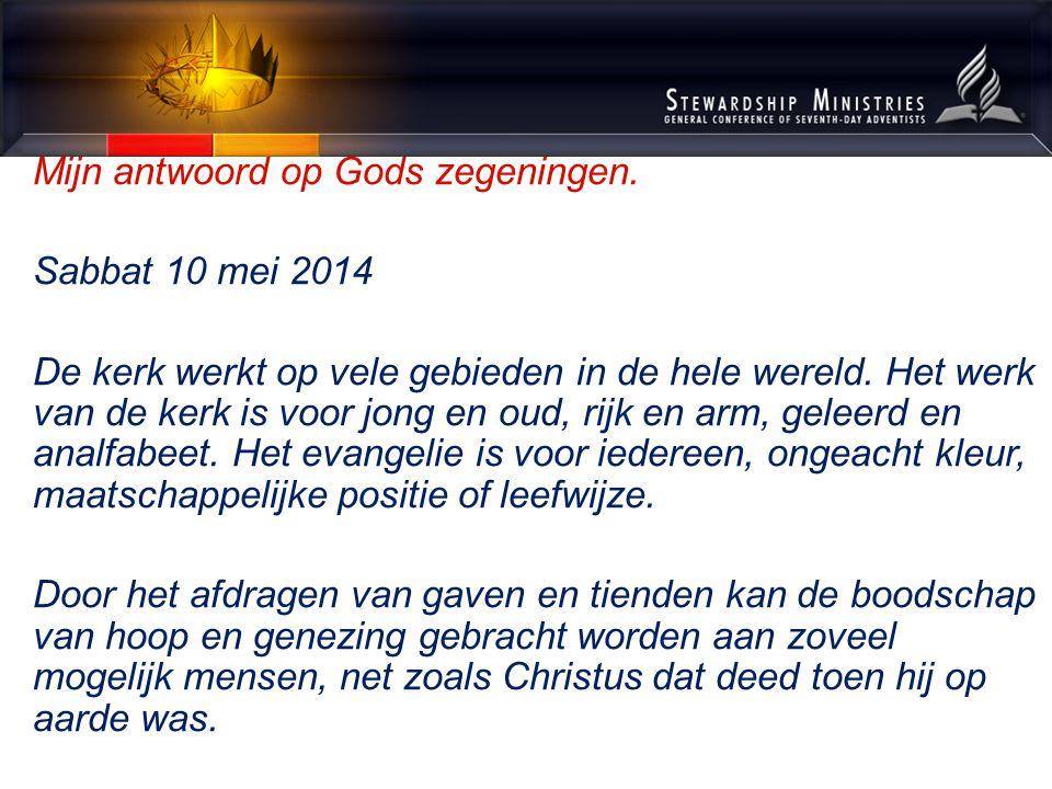 Mijn antwoord op Gods zegeningen. Sabbat 10 mei 2014 De kerk werkt op vele gebieden in de hele wereld. Het werk van de kerk is voor jong en oud, rijk