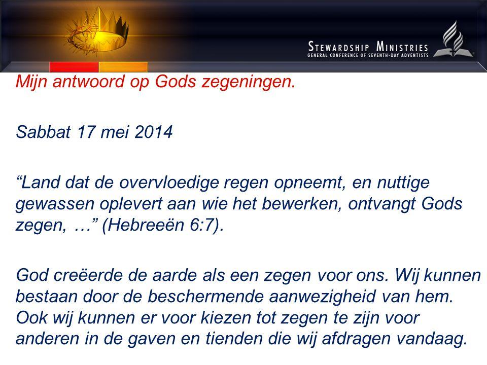 """Mijn antwoord op Gods zegeningen. Sabbat 17 mei 2014 """"Land dat de overvloedige regen opneemt, en nuttige gewassen oplevert aan wie het bewerken, ontva"""