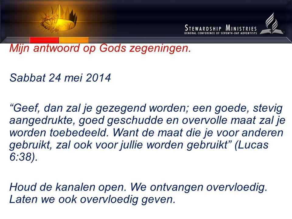 """Mijn antwoord op Gods zegeningen. Sabbat 24 mei 2014 """"Geef, dan zal je gezegend worden; een goede, stevig aangedrukte, goed geschudde en overvolle maa"""