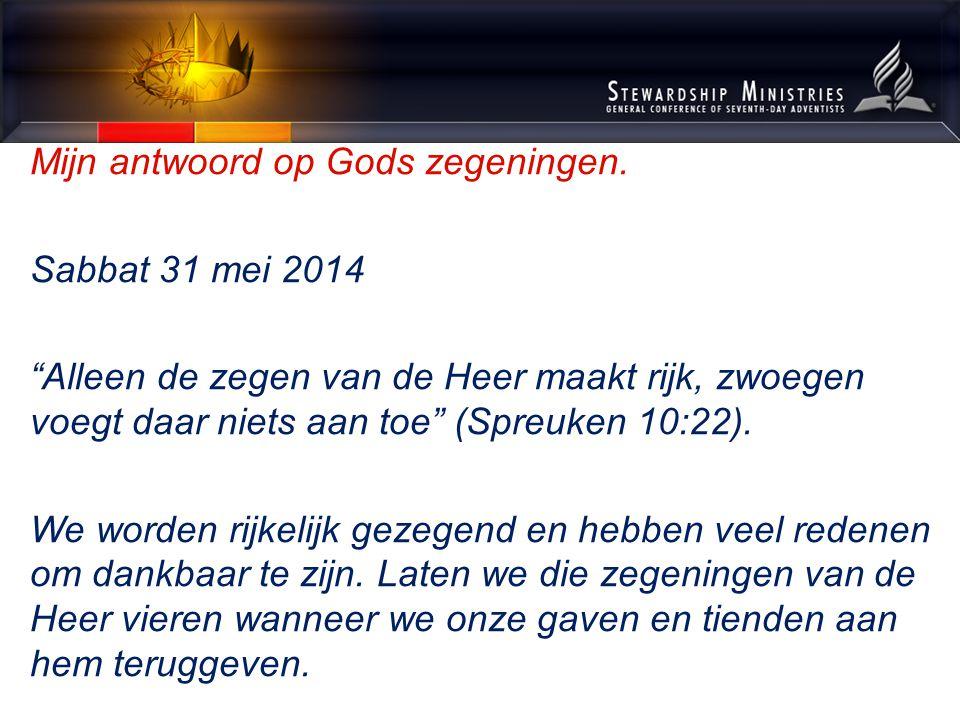 """Mijn antwoord op Gods zegeningen. Sabbat 31 mei 2014 """"Alleen de zegen van de Heer maakt rijk, zwoegen voegt daar niets aan toe"""" (Spreuken 10:22). We w"""