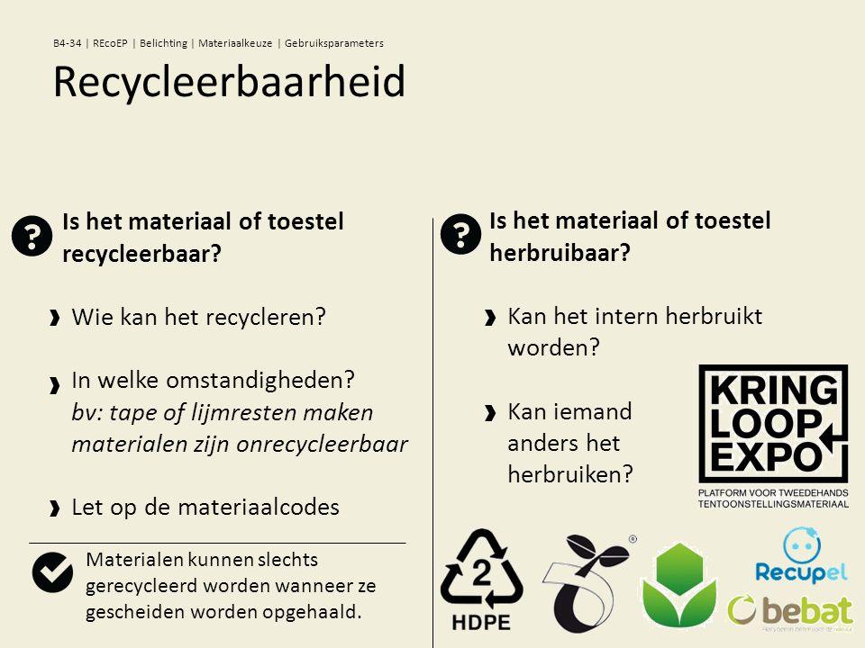 Is het materiaal of toestel recycleerbaar? Wie kan het recycleren? In welke omstandigheden? bv: tape of lijmresten maken materialen zijn onrecycleerba