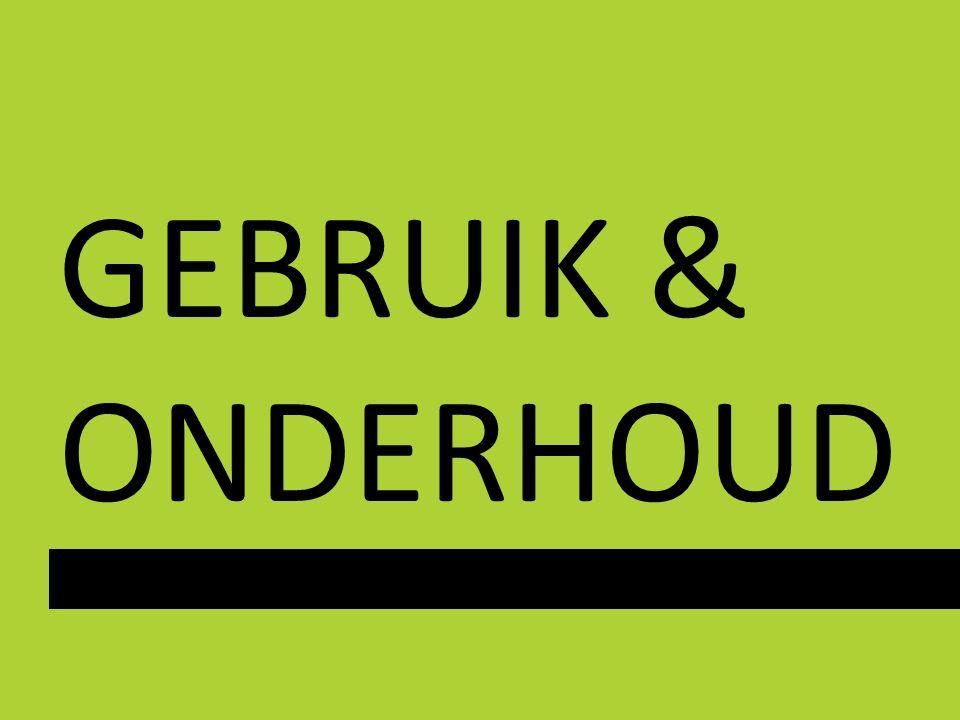 GEBRUIK & ONDERHOUD