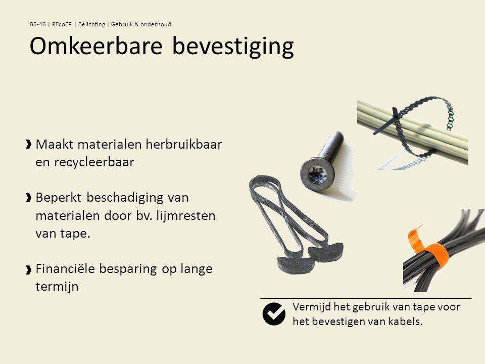 Vermijd het gebruik van tape voor het bevestigen van kabels. Maakt materialen herbruikbaar en recycleerbaar Beperkt beschadiging van materialen door b