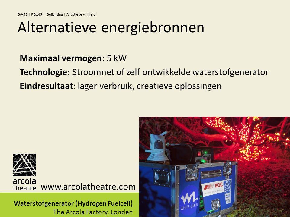 Maximaal vermogen: 5 kW Technologie: Stroomnet of zelf ontwikkelde waterstofgenerator Eindresultaat: lager verbruik, creatieve oplossingen Waterstofgenerator (Hydrogen Fuelcell) The Arcola Factory, Londen www.arcolatheatre.com Alternatieve energiebronnen B6-58 | REcoEP | Belichting | Artistieke vrijheid