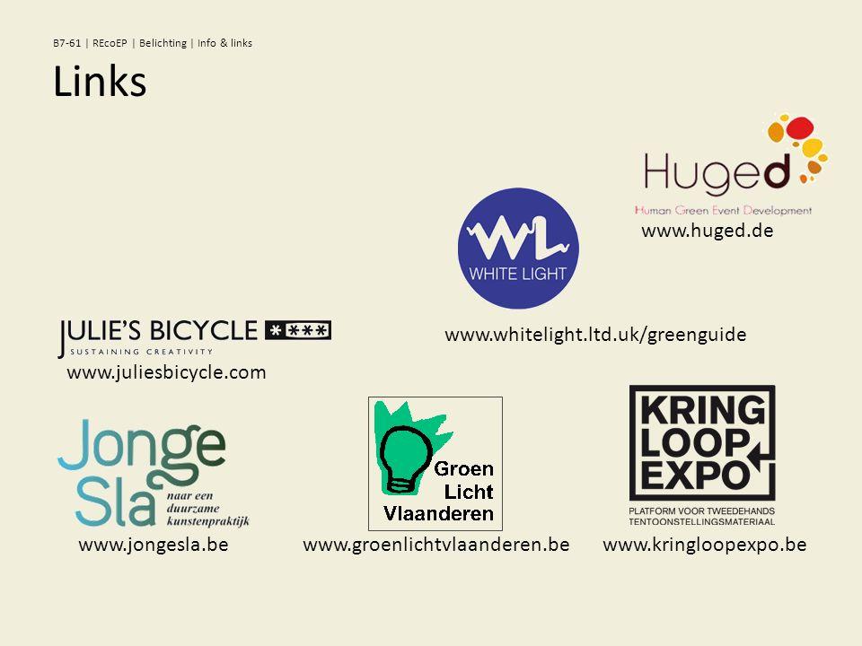 www.kringloopexpo.be www.jongesla.be www.huged.de www.juliesbicycle.com www.groenlichtvlaanderen.be www.whitelight.ltd.uk/greenguide Links B7-61 | REcoEP | Belichting | Info & links