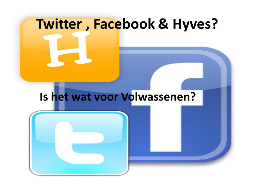 Twitter, Facebook & Hyves? Is het wat voor Volwassenen?