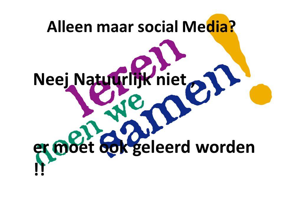Alleen maar social Media? Neej Natuurlijk niet, er moet ook geleerd worden !!