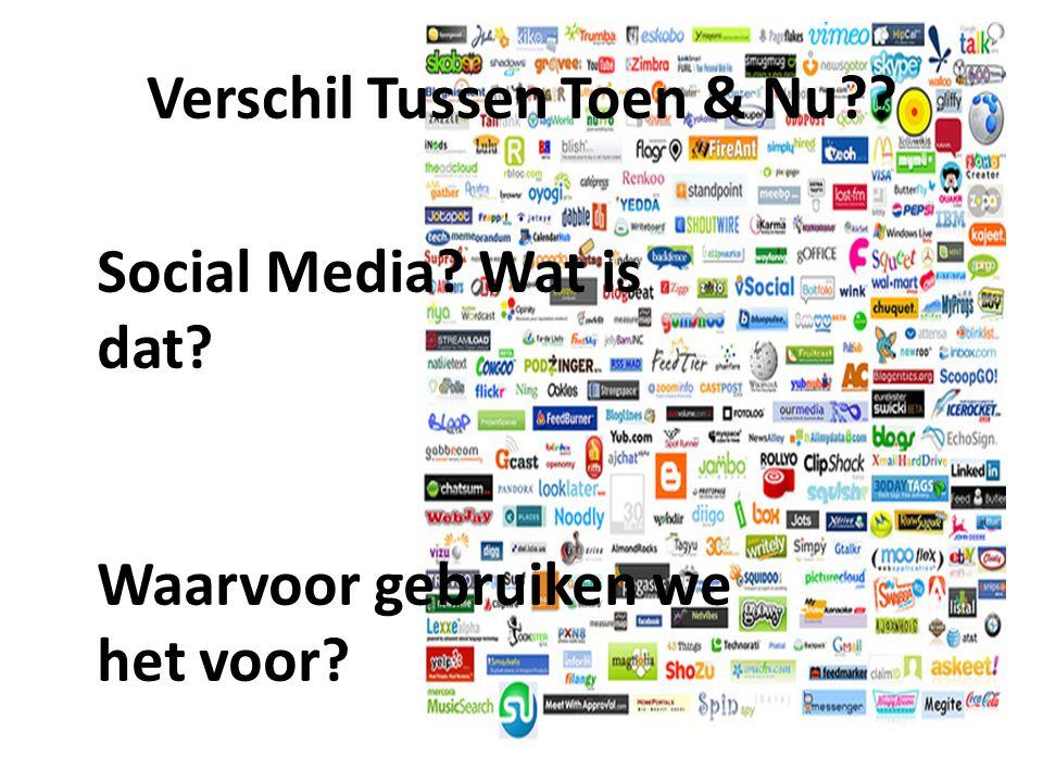 Verschil Tussen Toen & Nu?? Social Media? Wat is dat? Waarvoor gebruiken we het voor?
