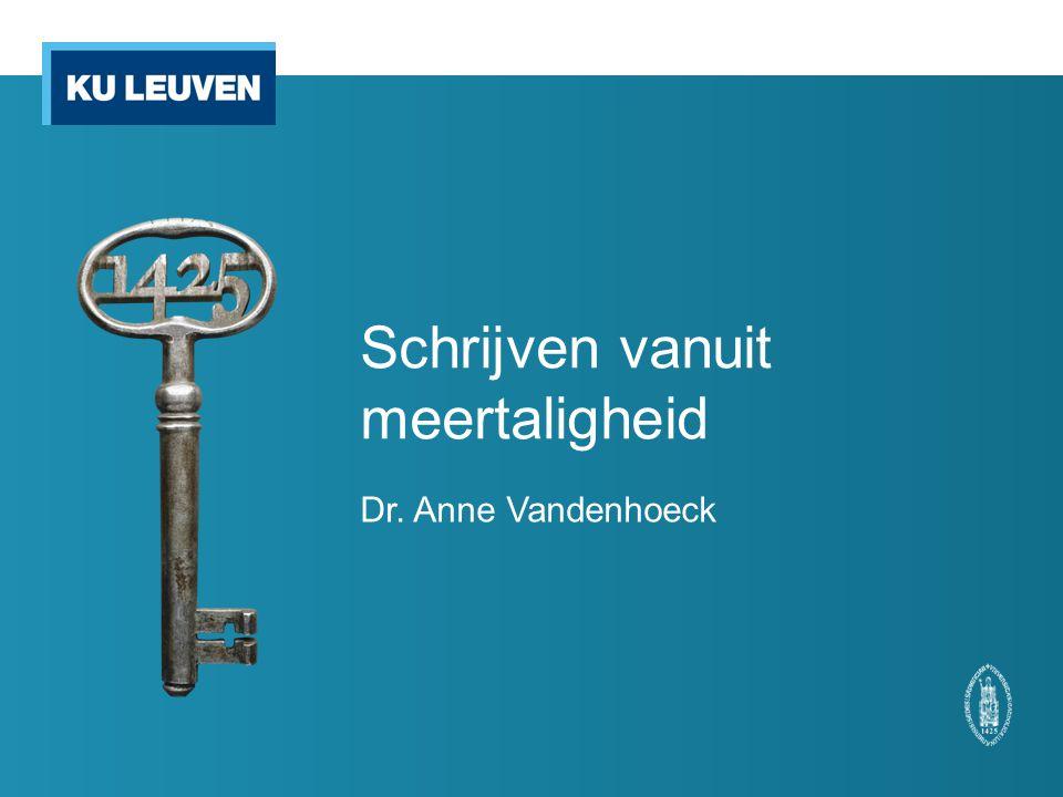 Schrijven vanuit meertaligheid Dr. Anne Vandenhoeck