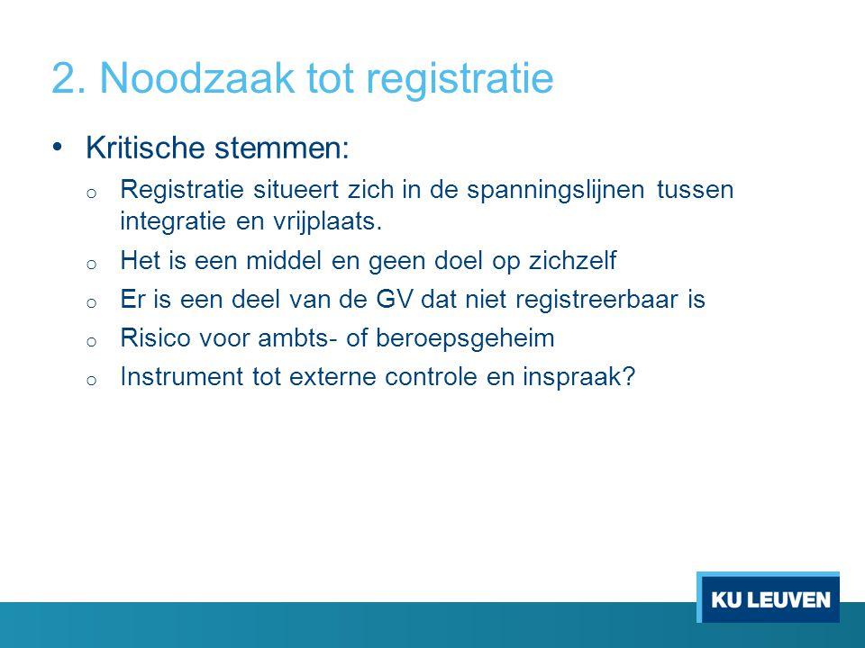 2. Noodzaak tot registratie • Kritische stemmen: o Registratie situeert zich in de spanningslijnen tussen integratie en vrijplaats. o Het is een midde