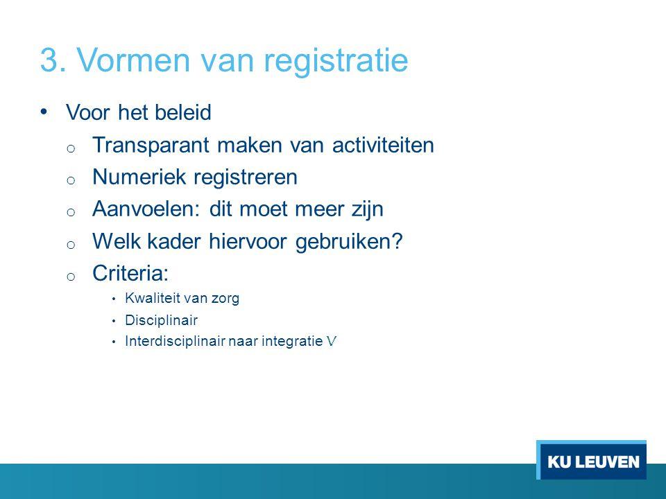 3. Vormen van registratie • Voor het beleid o Transparant maken van activiteiten o Numeriek registreren o Aanvoelen: dit moet meer zijn o Welk kader h