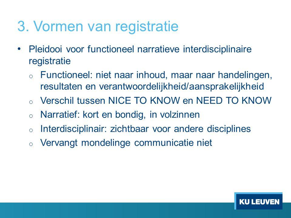 3. Vormen van registratie • Pleidooi voor functioneel narratieve interdisciplinaire registratie o Functioneel: niet naar inhoud, maar naar handelingen