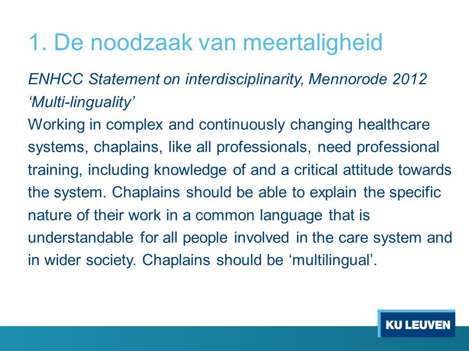 1. De noodzaak van meertaligheid ENHCC Statement on interdisciplinarity, Mennorode 2012 'Multi-linguality' Working in complex and continuously changin