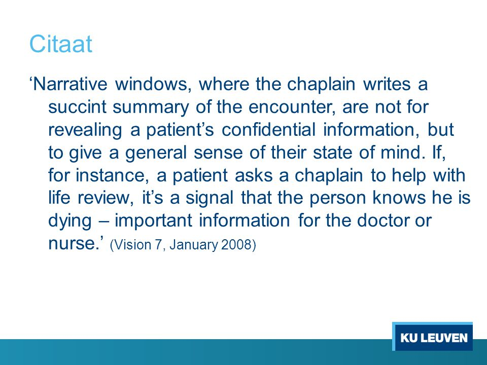 Citaat 'Narrative windows, where the chaplain writes a succint summary of the encounter, are not for revealing a patient's confidential information, b