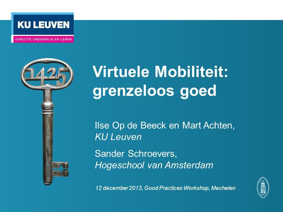 Virtuele Mobiliteit: grenzeloos goed Ilse Op de Beeck en Mart Achten, KU Leuven Sander Schroevers, Hogeschool van Amsterdam 12 december 2013, Good Pra