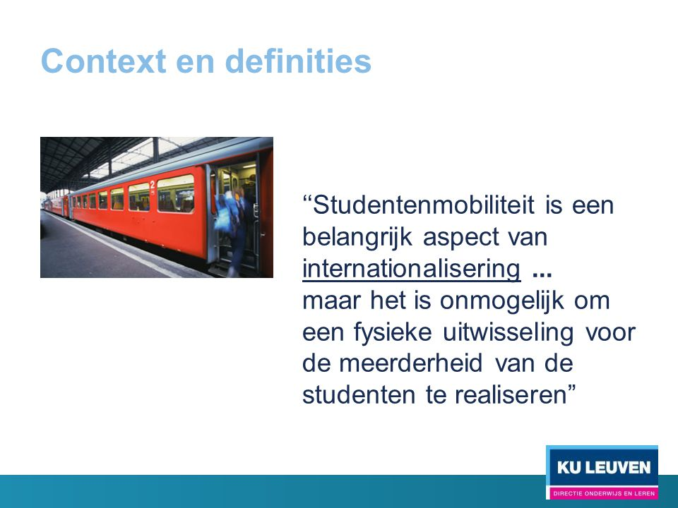 Context en definities ''Studentenmobiliteit is een belangrijk aspect van internationalisering...