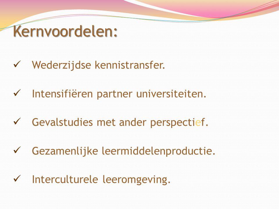 Kernvoordelen:  Wederzijdse kennistransfer.  Intensifiëren partner universiteiten.  Gevalstudies met ander perspectief.  Gezamenlijke leermiddelen