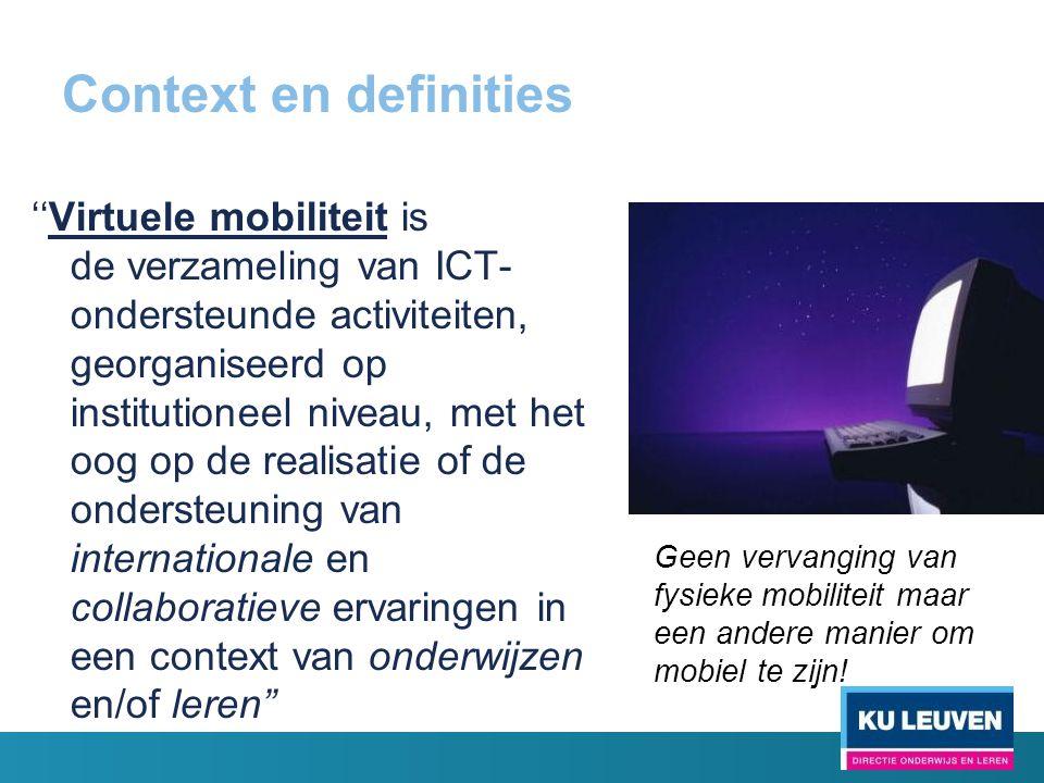 Context en definities ''Virtuele mobiliteit is de verzameling van ICT- ondersteunde activiteiten, georganiseerd op institutioneel niveau, met het oog