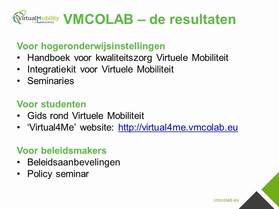 vmcolab.eu VMCOLAB – de resultaten Voor hogeronderwijsinstellingen •Handboek voor kwaliteitszorg Virtuele Mobiliteit •Integratiekit voor Virtuele Mobi