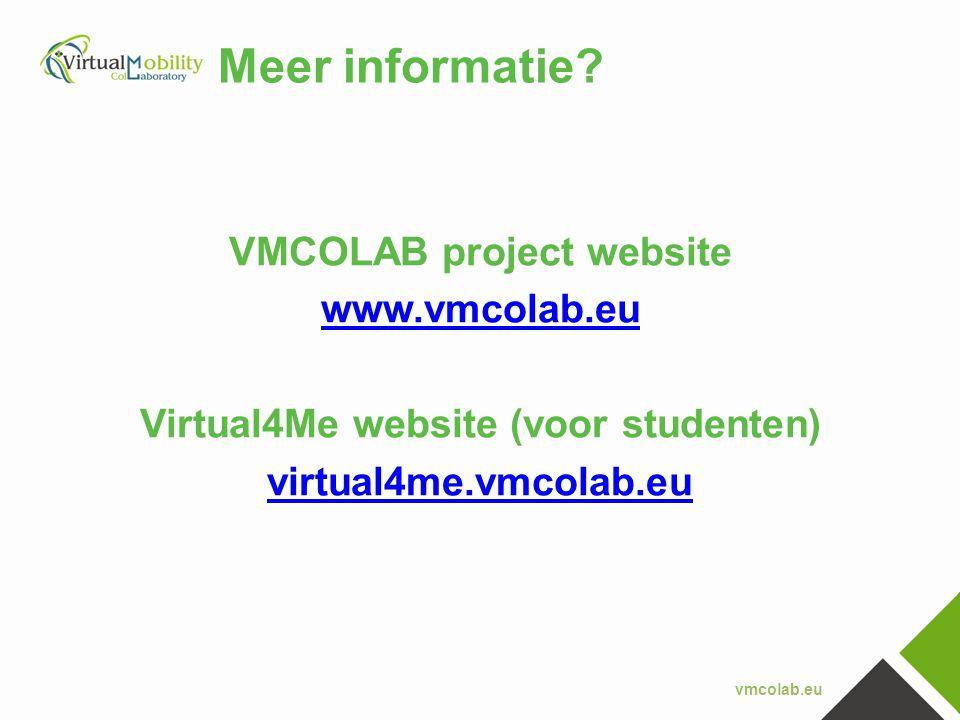 vmcolab.eu Meer informatie? VMCOLAB project website www.vmcolab.eu Virtual4Me website (voor studenten) virtual4me.vmcolab.eu