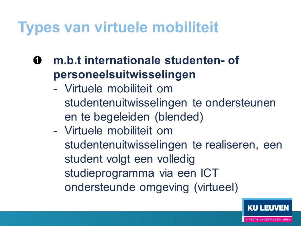 Types van virtuele mobiliteit ➊ m.b.t internationale studenten- of personeelsuitwisselingen -Virtuele mobiliteit om studentenuitwisselingen te onderst