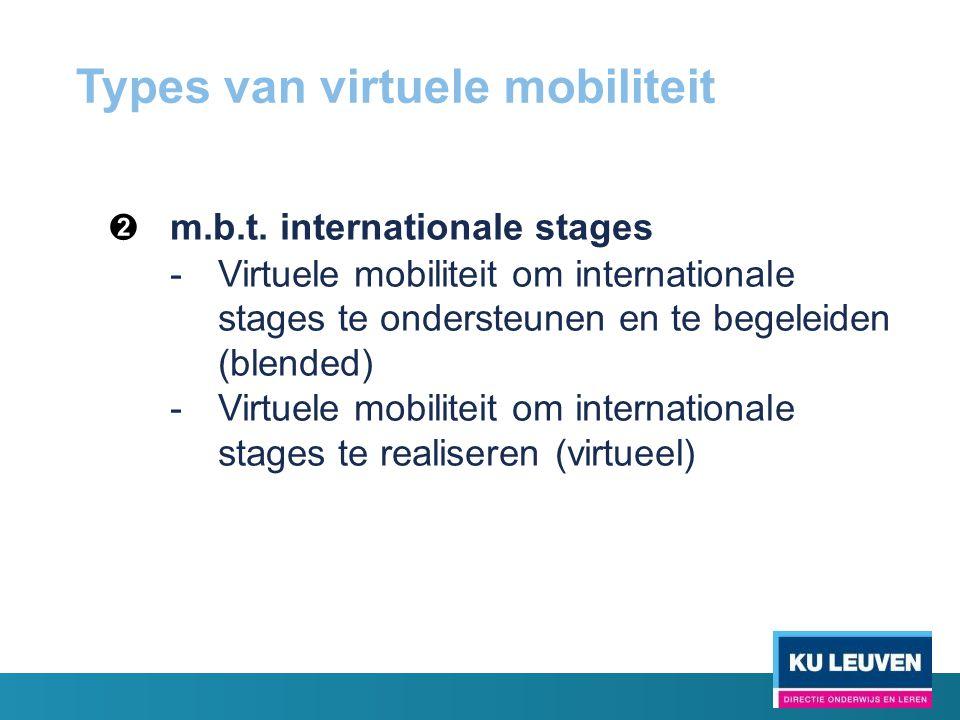 ➋ m.b.t. internationale stages -Virtuele mobiliteit om internationale stages te ondersteunen en te begeleiden (blended) -Virtuele mobiliteit om intern