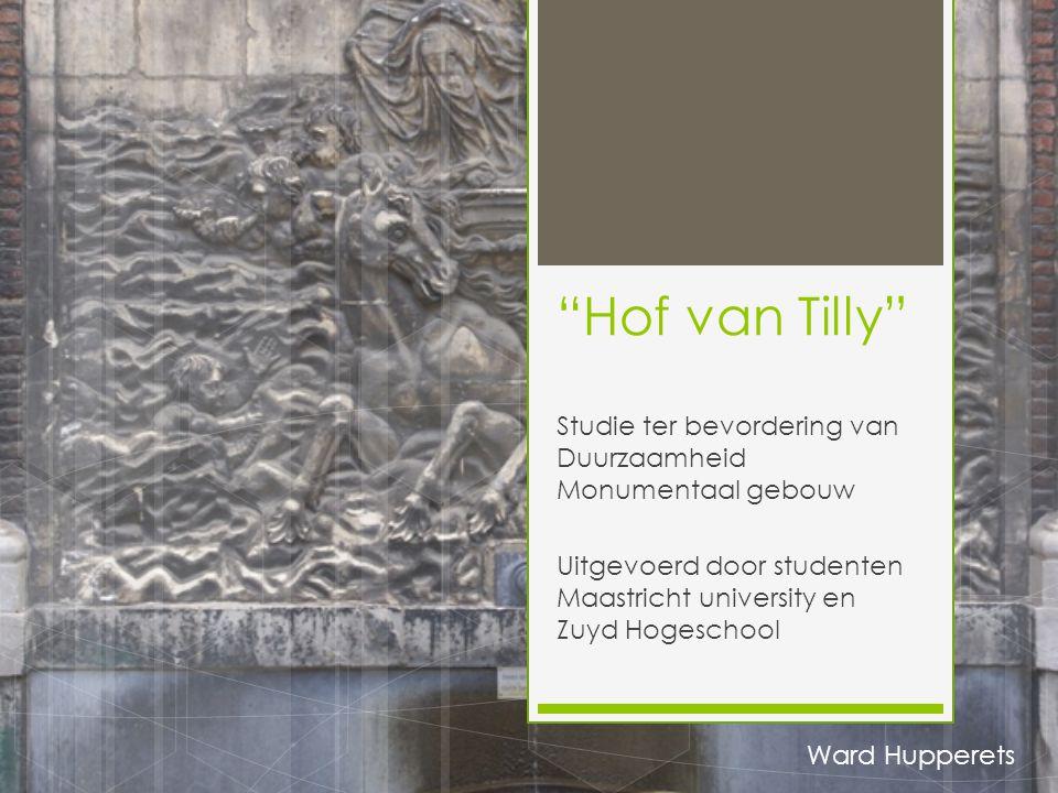 """""""Hof van Tilly"""" Studie ter bevordering van Duurzaamheid Monumentaal gebouw Uitgevoerd door studenten Maastricht university en Zuyd Hogeschool Ward Hup"""
