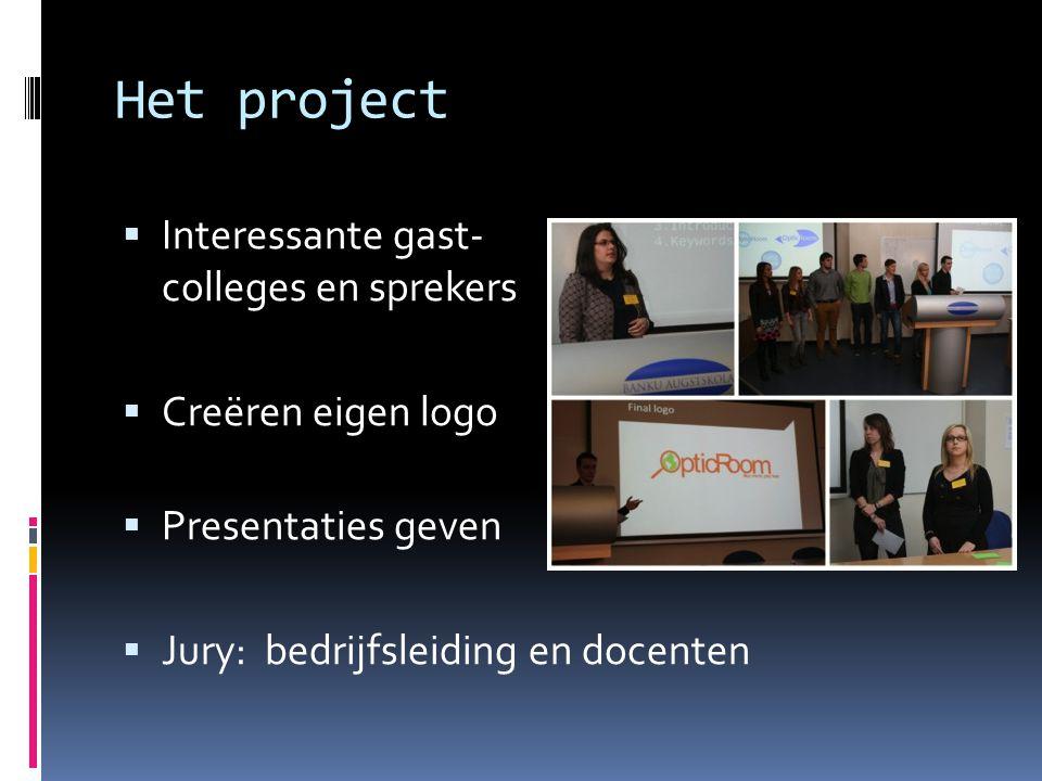 Het project  Interessante gast- colleges en sprekers  Creëren eigen logo  Presentaties geven  Jury: bedrijfsleiding en docenten
