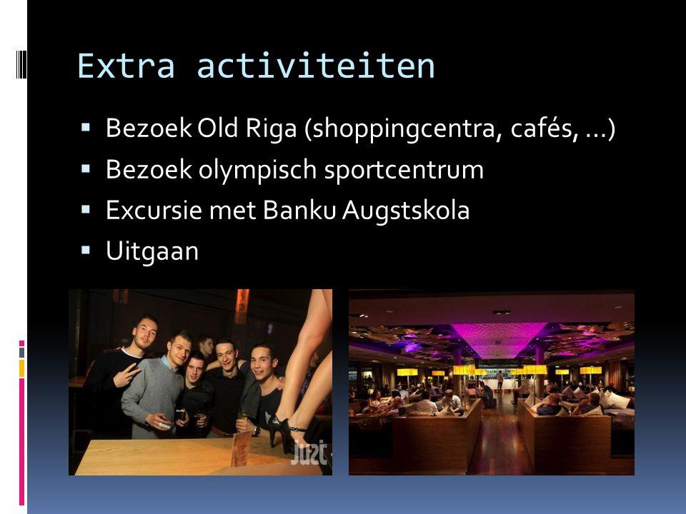 Extra activiteiten  Bezoek Old Riga (shoppingcentra, cafés, …)  Bezoek olympisch sportcentrum  Excursie met Banku Augstskola  Uitgaan