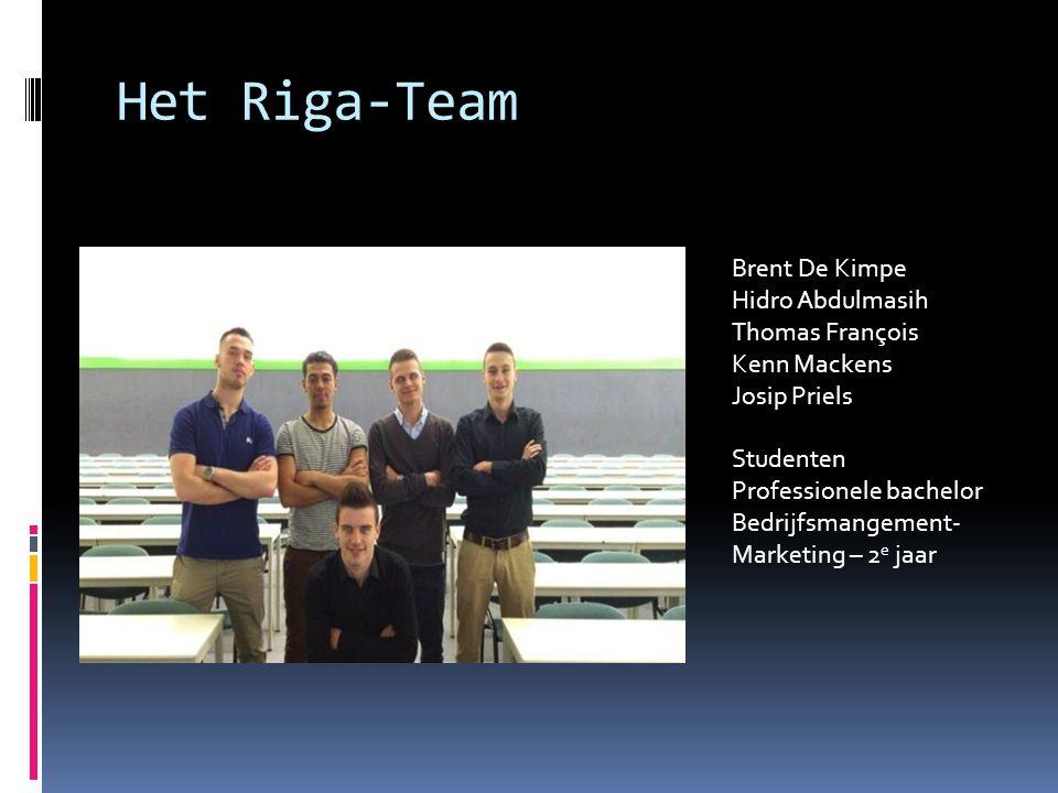 Het Riga-Team Brent De Kimpe Hidro Abdulmasih Thomas François Kenn Mackens Josip Priels Studenten Professionele bachelor Bedrijfsmangement- Marketing