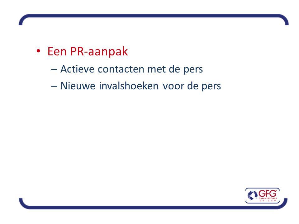 • Een PR-aanpak – Actieve contacten met de pers – Nieuwe invalshoeken voor de pers