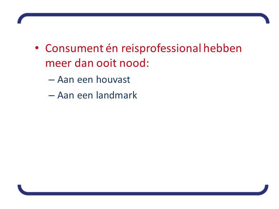• Consument én reisprofessional hebben meer dan ooit nood: – Aan een houvast – Aan een landmark