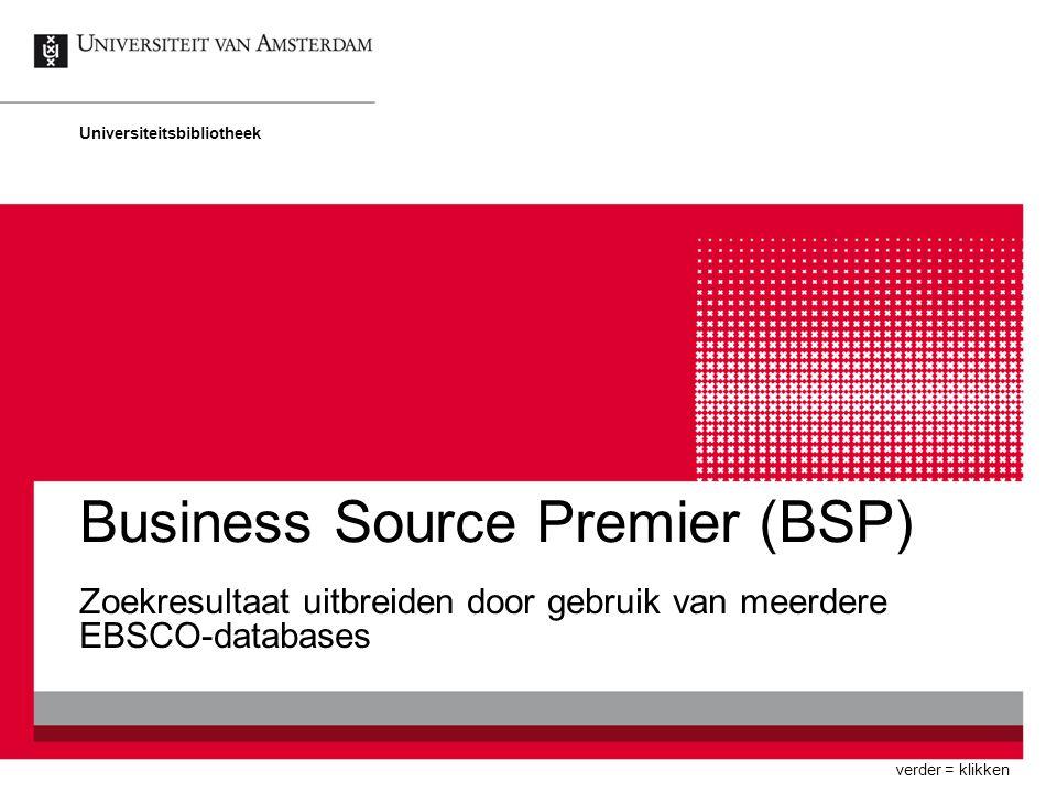 Business Source Premier (BSP) Zoekresultaat uitbreiden door gebruik van meerdere EBSCO-databases Universiteitsbibliotheek verder = klikken