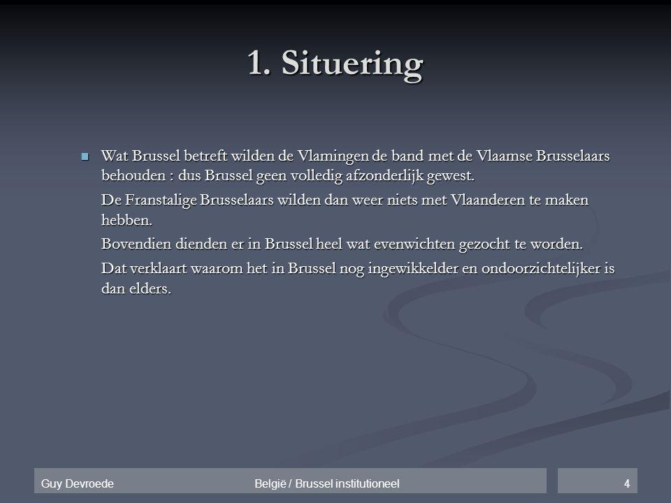 4Guy Devroede België / Brussel institutioneel 1. Situering  Wat Brussel betreft wilden de Vlamingen de band met de Vlaamse Brusselaars behouden : dus