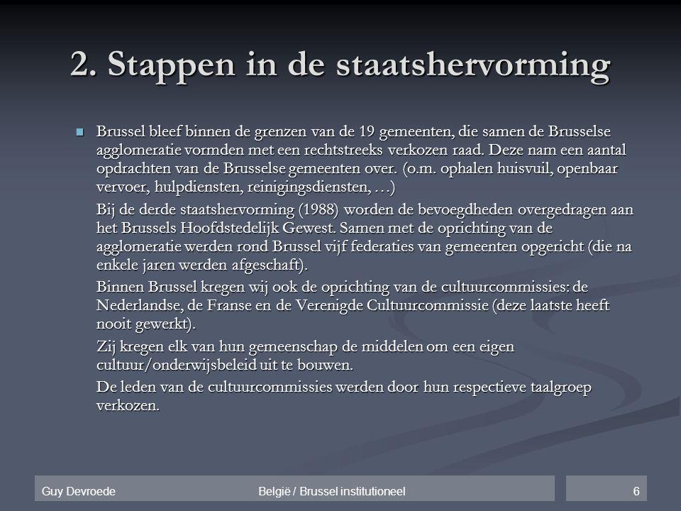6Guy Devroede België / Brussel institutioneel 2. Stappen in de staatshervorming  Brussel bleef binnen de grenzen van de 19 gemeenten, die samen de Br