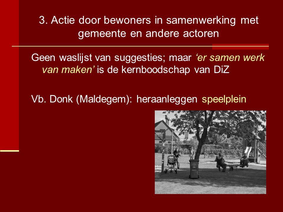 3. Actie door bewoners in samenwerking met gemeente en andere actoren Geen waslijst van suggesties; maar 'er samen werk van maken' is de kernboodschap