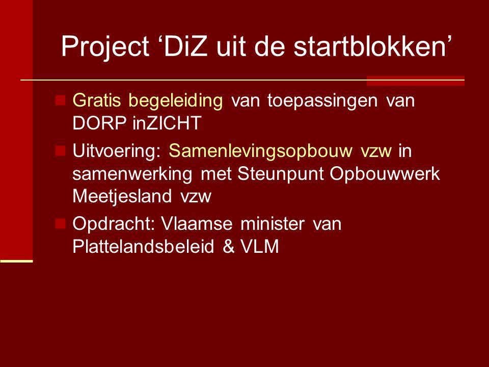 Project 'DiZ uit de startblokken'  Gratis begeleiding van toepassingen van DORP inZICHT  Uitvoering: Samenlevingsopbouw vzw in samenwerking met Steunpunt Opbouwwerk Meetjesland vzw  Opdracht: Vlaamse minister van Plattelandsbeleid & VLM
