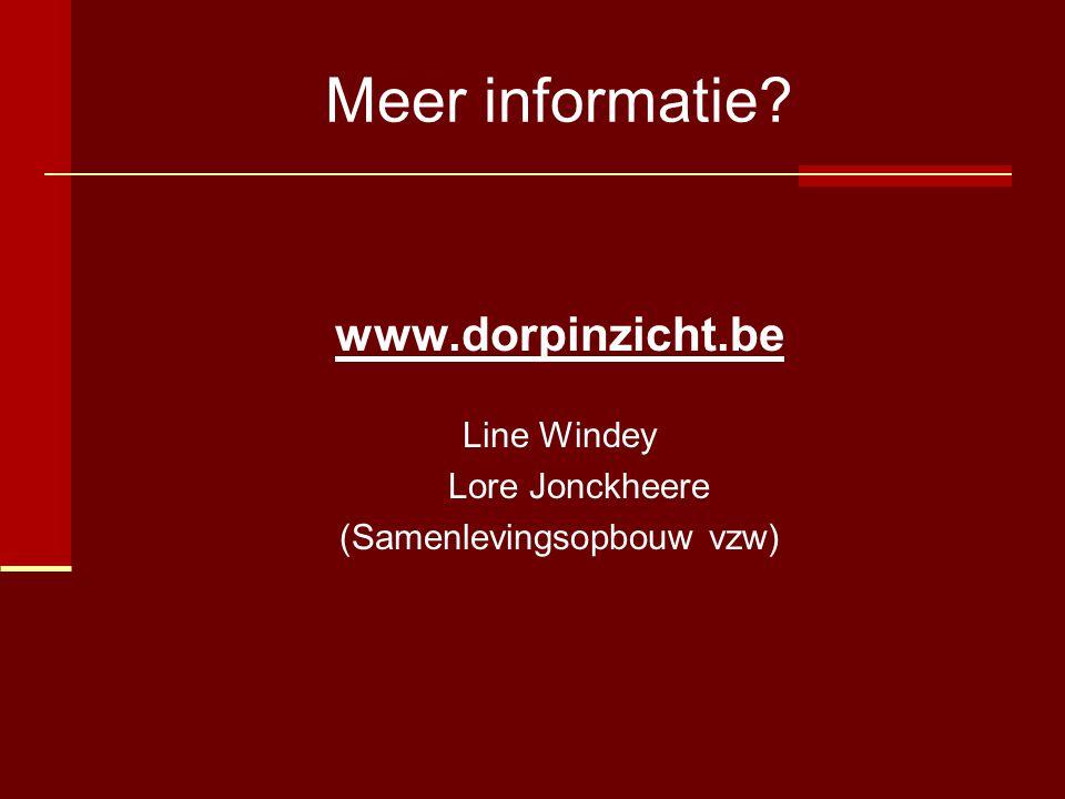 Meer informatie? www.dorpinzicht.be Line Windey Lore Jonckheere (Samenlevingsopbouw vzw)