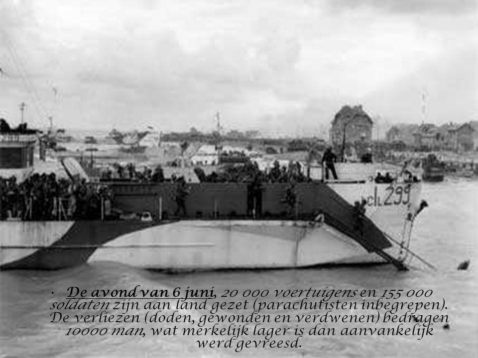 •De avond van 6 juni, 20 000 voertuigens en 155 000 soldaten zijn aan land gezet (parachutisten inbegrepen).