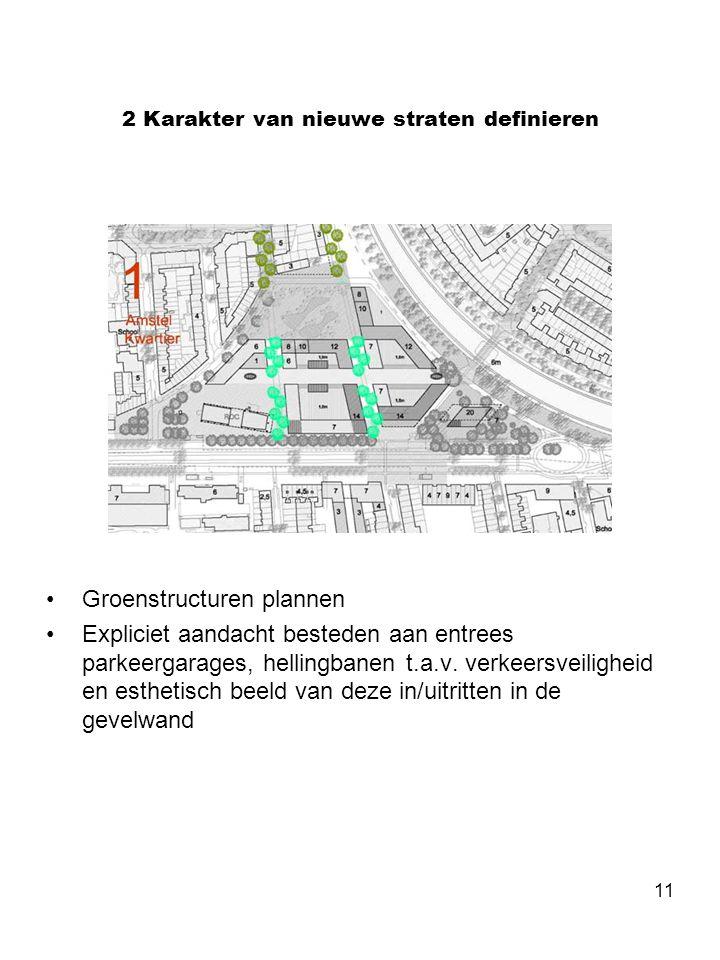 11 2 Karakter van nieuwe straten definieren •Groenstructuren plannen •Expliciet aandacht besteden aan entrees parkeergarages, hellingbanen t.a.v. verk