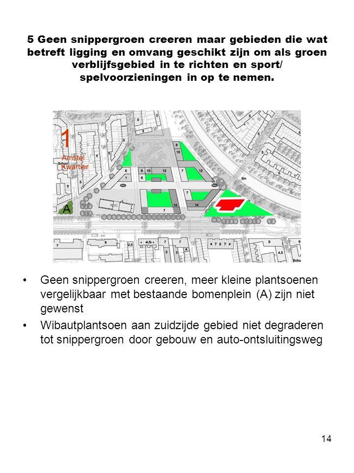 14 5 Geen snippergroen creeren maar gebieden die wat betreft ligging en omvang geschikt zijn om als groen verblijfsgebied in te richten en sport/ spelvoorzieningen in op te nemen.