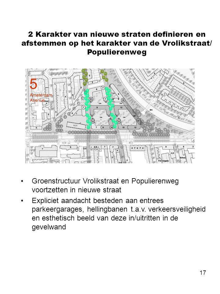 17 2 Karakter van nieuwe straten definieren en afstemmen op het karakter van de Vrolikstraat/ Populierenweg •Groenstructuur Vrolikstraat en Populieren